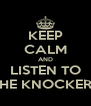 KEEP CALM AND LISTEN TO THE KNOCKERS - Personalised Poster A4 size