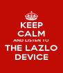 KEEP CALM AND LISTEN TO THE LAZLO DEVICE - Personalised Poster A4 size