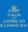 KEEP CALM AND LISTEN TO THE LIVING DAYS - Personalised Poster A4 size