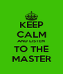 KEEP CALM AND LISTEN TO THE MASTER - Personalised Poster A4 size