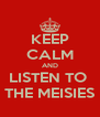 KEEP CALM AND LISTEN TO  THE MEISIES - Personalised Poster A4 size