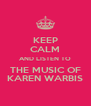 KEEP CALM AND LISTEN TO THE MUSIC OF KAREN WARBIS - Personalised Poster A4 size