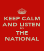 KEEP CALM AND LISTEN TO THE NATIONAL - Personalised Poster A4 size