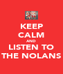 KEEP CALM AND LISTEN TO THE NOLANS - Personalised Poster A4 size