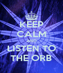 KEEP CALM AND LISTEN TO THE ORB - Personalised Poster A4 size