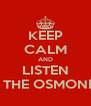KEEP CALM AND LISTEN TO THE OSMONDS  - Personalised Poster A4 size