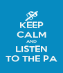 KEEP CALM AND LISTEN TO THE PA - Personalised Poster A4 size