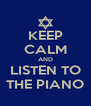 KEEP CALM AND LISTEN TO THE PIANO - Personalised Poster A4 size