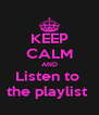 KEEP CALM AND Listen to  the playlist  - Personalised Poster A4 size