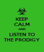 KEEP CALM AND LISTEN TO THE PRODIGY - Personalised Poster A4 size
