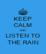 KEEP CALM AND LISTEN TO THE RAIN - Personalised Poster A4 size