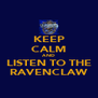 KEEP CALM AND LISTEN TO THE RAVENCLAW - Personalised Poster A4 size