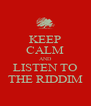 KEEP CALM AND LISTEN TO THE RIDDIM - Personalised Poster A4 size