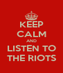 KEEP CALM AND LISTEN TO THE RIOTS - Personalised Poster A4 size