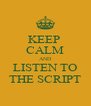 KEEP  CALM AND LISTEN TO THE SCRIPT - Personalised Poster A4 size