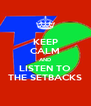 KEEP CALM AND LISTEN TO THE SETBACKS - Personalised Poster A4 size