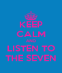 KEEP CALM AND LISTEN TO THE SEVEN - Personalised Poster A4 size