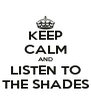 KEEP CALM AND LISTEN TO THE SHADES - Personalised Poster A4 size