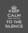 KEEP CALM AND LISTEN TO THE SILENCE - Personalised Poster A4 size