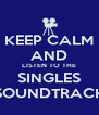 KEEP CALM AND LISTEN TO THE SINGLES SOUNDTRACK - Personalised Poster A4 size