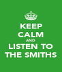 KEEP CALM AND LISTEN TO THE SMITHS - Personalised Poster A4 size