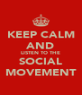KEEP CALM AND LISTEN TO THE SOCIAL MOVEMENT - Personalised Poster A4 size