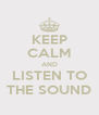 KEEP CALM AND LISTEN TO THE SOUND - Personalised Poster A4 size