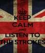 KEEP CALM AND LISTEN TO THE STROKES - Personalised Poster A4 size