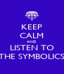 KEEP CALM AND LISTEN TO THE SYMBOLICS - Personalised Poster A4 size