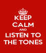 KEEP CALM AND LISTEN TO THE TONES - Personalised Poster A4 size