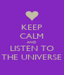 KEEP CALM AND LISTEN TO THE UNIVERSE - Personalised Poster A4 size