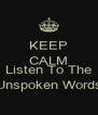"""KEEP CALM AND Listen To The """"Unspoken Words"""" - Personalised Poster A4 size"""