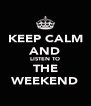 KEEP CALM AND LISTEN TO THE WEEKEND - Personalised Poster A4 size