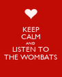 KEEP CALM AND LISTEN TO THE WOMBATS - Personalised Poster A4 size