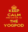 KEEP CALM AND LISTEN TO THE YOGPOD - Personalised Poster A4 size