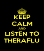 KEEP CALM AND LISTEN TO THERAFLU - Personalised Poster A4 size