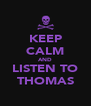 KEEP CALM AND LISTEN TO THOMAS - Personalised Poster A4 size