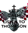KEEP CALM AND LISTEN TO THOMPSON - Personalised Poster A4 size