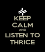 KEEP CALM AND LISTEN TO THRICE - Personalised Poster A4 size