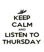 KEEP CALM AND LISTEN TO THURSDAY - Personalised Poster A4 size