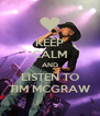 KEEP CALM AND LISTEN TO TIM MCGRAW - Personalised Poster A4 size