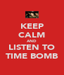 KEEP CALM AND LISTEN TO TIME BOMB - Personalised Poster A4 size