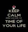 KEEP CALM AND LISTEN TO TIME OF YOUR LIFE - Personalised Poster A4 size