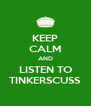 KEEP CALM AND LISTEN TO TINKERSCUSS - Personalised Poster A4 size