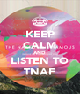 KEEP CALM AND LISTEN TO TNAF - Personalised Poster A4 size