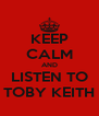 KEEP CALM AND LISTEN TO TOBY KEITH - Personalised Poster A4 size