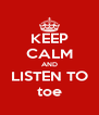 KEEP CALM AND LISTEN TO toe - Personalised Poster A4 size