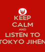 KEEP CALM AND LISTEN TO TOKYO JIHEN - Personalised Poster A4 size
