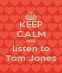 KEEP CALM AND listen to Tom Jones - Personalised Poster A4 size