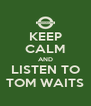 KEEP CALM AND LISTEN TO TOM WAITS - Personalised Poster A4 size